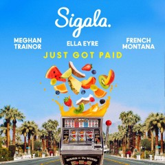 Just Got Paid - Sigala, Ella Eyre & Meghan Trainor Feat. French Montana