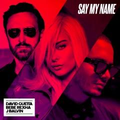 Say My Name - David Guetta Feat. J Balvin & Bebe Rexha