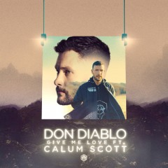 Give Me Love - Don Diablo feat. Calum Scott