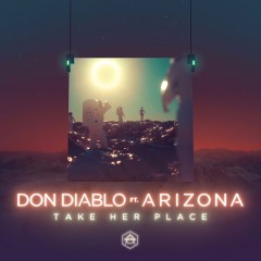 Take Her Place - Don Diablo feat. A R I Z O N A